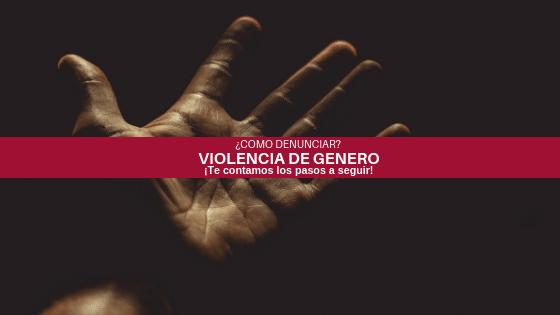 VIOLENCIA DE GENEREO ¡Te contamos a grandes rasgos cómo proceder!