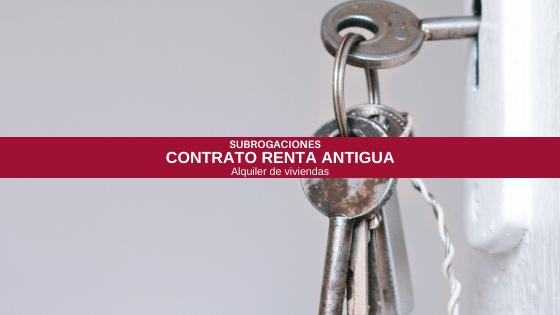 Requisitos para subrogación contrato renta antigua