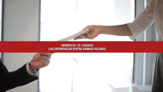 LEGADO VS HERENCIA ¡Te contamos las diferencias!